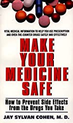 Make Your Medicine Safe: How to Prevent Side Effects from the Drugs You Take by Jay Sylvan Cohen (1998-09-01)