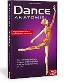 Dance Anatomie: Der vollständig illustrierte Ratgeber für Beweglichkeit, Kraft und Muskelspannung im Tanz - Jacqui Greene Haas