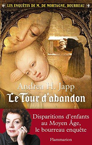 Les enquêtes de M. de Mortagne, bourreau (Tome 3) - Le tour d'abandon (ROMANS HISTORIQ) par Andrea H. Japp