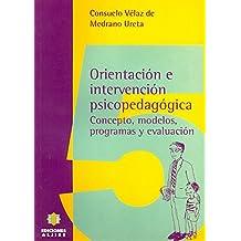Orientación e intervención psicopedagógica: Concepto, modelos, programas y evaluación