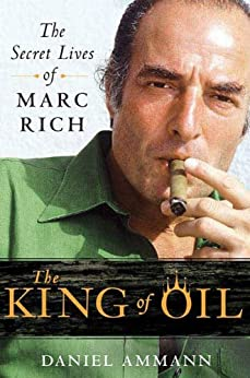 The King of Oil: The Secret Lives of Marc Rich von [Ammann, Daniel]