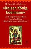 »Kaiser, König, Edelmann«: Das Heilige Römische Reich Deutscher Nation. Ein Streifzug durch tausend Jahre (dtv premium) - Herbert Schmidt-Kaspar