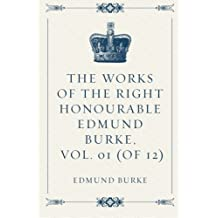 The Works of the Right Honourable Edmund Burke, Vol. 01 (of 12)