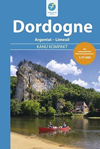 Kanu Kompakt Dordogne: Von Argentat bis Limeuil mit topografischen Wasserwanderkarten