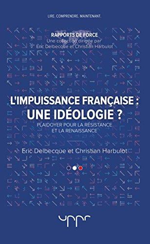 L'impuissance francaise : une idéologie ? : Plaidoyer pour la résistance et la renaissance