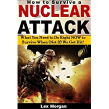 How to Survive a Nuclear Attack: What You Need to Do Right NOW to Survive When (Not If) We Get Hit! (English Edition)