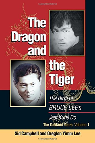 The Dragon and the Tiger, Volume 1: The Birth of Bruce Lee's Jeet Kune Do: The Birth of Bruce Lee's Jeet Kune Do: The Oakland Years