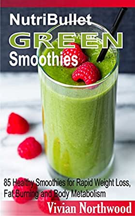 nutribullet green smoothies 85 healthy smoothies for rapid weight loss fat burning and body. Black Bedroom Furniture Sets. Home Design Ideas