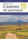 A Village to Village Guide to Hiking the Camino De Santiago: Camino Frances : St Jean - Santiago - Finisterre by Anna Dintaman (2016-05-15)