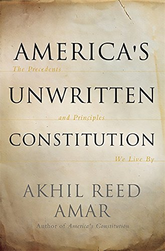 America's Unwritten Constitution: The Precedents and Principles We Live By