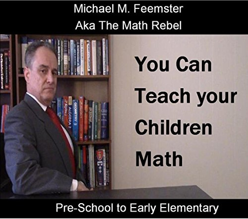 You Can Teach your CHildren Math: Pre-School to Early Elementary (English Edition)