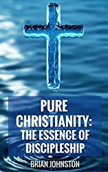 Pure Christianity - The Essence of Biblical Discipleship