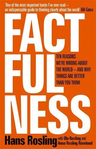 Factfulness: Ten Reasons We're Wrong About The World - And Why Things Are Better Than You Think por Hans Rosling