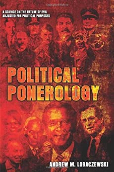 Political Ponerology (A Science on the Nature of Evil Adjusted for Political Purposes) by [Lobaczewski, Andrew M.]