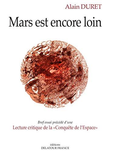 Mars est encore loin: Bref essai précédé d'une lecture critique de la Conquête de l'Espace (Sciences/Réflexions) par Alain Duret