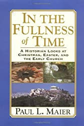In the Fullness of Time: A Historian Looks at Christmas, Easter, and the Early Church (Hardback) - Common
