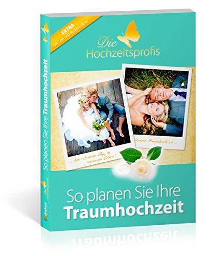 Die Hochzeitsprofis – Expertenwissen für Ihre Hochzeit: Der ultimative Hochzeitsplaner für Ihre...