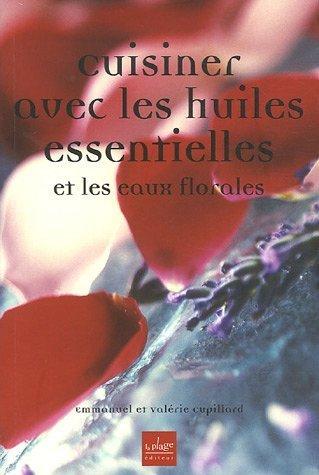 Cuisiner avec les huiles essentielles et les eaux florales de Cupillard. Valérie (2006) Broché