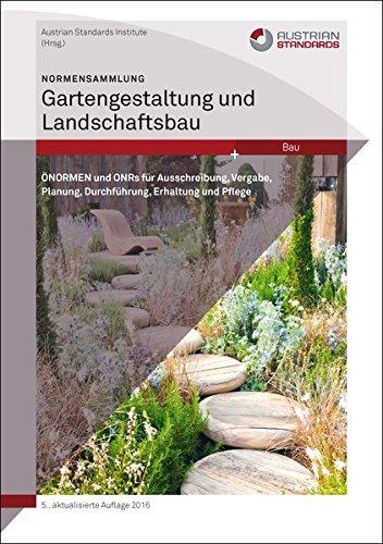 Normensammlung Gartengestaltung und Landschaftsbau: ÖNORMEN und ONRs für Ausschreibung, Vergabe, Planung, Durchführung, Erhaltung und Pflege