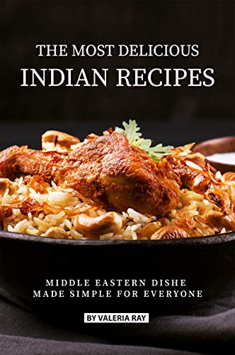 The Most Delicious Indian Recipes: Middle Eastern Dishes Made Simple for Everyone (English Edition) (Dummies Gewürze Für)