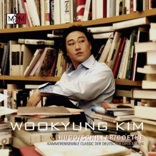 Hugo / Schiller / Goethe by Wookyung Kim;Kammerensemble Classic der Deutschen Oper Berli (2008-10-14)