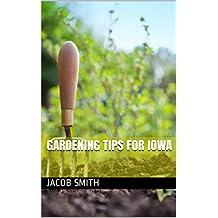 Gardening Tips For Iowa (English Edition)