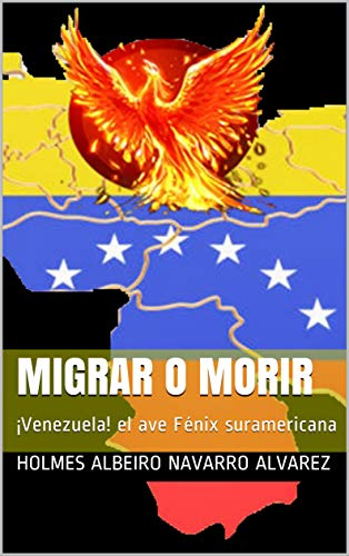 Migrar o morir: Venezuela! el ave Fénix suramericana