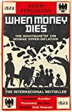When Money Dies: The Nightmare of the Weimar Hyper-inflation
