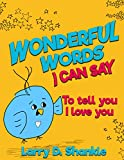 Children's books: Wonderful Words I Can Say, (illustrated Picture Book for ages 2-8. Teaches your kid the value of parental love) Beginner readers, Animals, ... Stories (Momma and Daddy Love you Series)