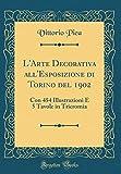 eBook Gratis da Scaricare L Arte Decorativa all Esposizione di Torino del 1902 Con 454 Illustrazioni E 5 Tavole in Tricromia Classic Reprint (PDF,EPUB,MOBI) Online Italiano