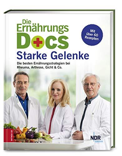 Die Ernährungs-Docs - Starke Gelenke: Die besten Ernährungsstrategien bei Rheuma, Arthrose, Gicht & Co.