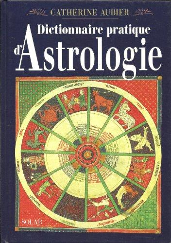 Dictionnaire pratique d'astrologie par Catherine Aubier