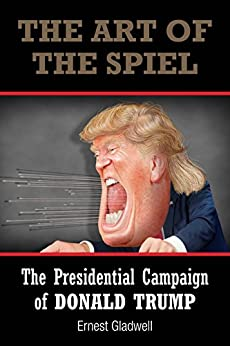 The Art of the Spiel: The Presidential Campaign of Donald Trump (English Edition) par [Gladwell, Ernest]