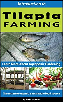 Tilapia Farming - Learn More About Aquaponic Gardening (English Edition) von [Anderson, Jamie]