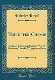 Toiletten-Chemie: Nach der Zweiten Auflage der Art Of Perfumery Von G. W. Septimus Piesse (Classic Reprint)