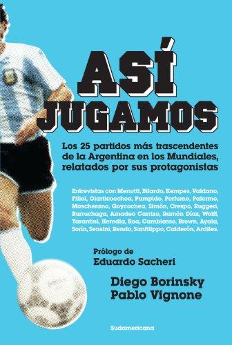 Así jugamos: Los 25 partidos más trascendentes de la Argentina en los Mundiales de [