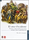 El otro Occidente / The other occident: America Latina desde la invasion europea hasta la globalizacion / Latin America Since the European Invasion to the Globalization (Seccion de Obras de Historia)