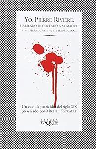 Yo, Pierre Rivière: habiendo degollado a mi madre, a mi hermana y a mi hermano... par Michel Foucault