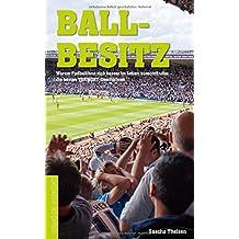 Ballbesitz: Warum Fußball-Fans sich besser im Leben zurechtfinden. Die besten TORWORT-Geschichten