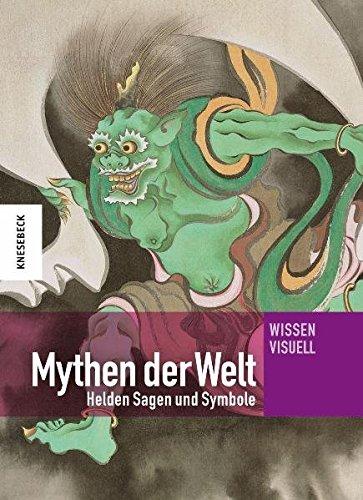 Mythen der Welt: Helden, Sagen und Symbole. Ein Lexikon (Wissen visuell)