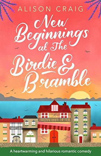 New Beginnings at The Birdie and Bramble: The first hilarious and feel-good romance in a brand new series you need to read this year! (English Edition) -