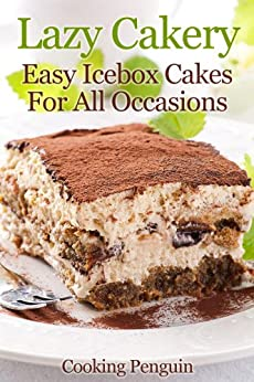 Lazy Cakery - Easy icebox cakes for all occasions (English Edition) par [Cooking Penguin]