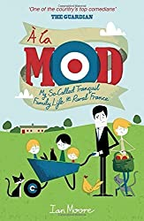 ?La Mod: My So-Called Tranquil Family Life in Rural France by Ian Moore (2014-10-01)