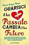 eBook Gratis da Scaricare Guarisci il tuo passato cambia il tuo futuro Come liberarsi per sempre da paure insicurezze e mancanza di autostima con il metodo FastReset (PDF,EPUB,MOBI) Online Italiano