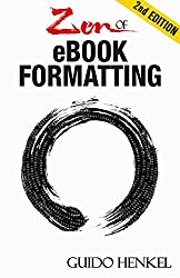 Zen of eBook Formatting: A Step-by-step Guide To Format eBooks for Kindle and EPUB (English Edition)