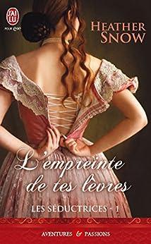 Les Séductrices (Tome 1) - L'empreinte de tes lèvres (J'ai lu Aventures & Passions t. 10513)