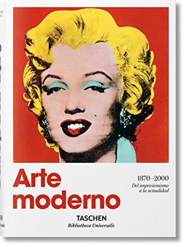 Arte moderno 1870 - 2000. Del impresionismo hasta la actualidad (Bibliotheca Universalis) por Hans Werner Holzwarth