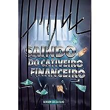 Saindo do Cativeiro Financeiro (Portuguese Edition)