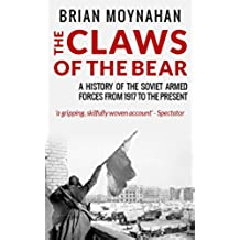 The Claws of the Bear: A History of the Soviet Armed Forces from 1917 To The Present (English Edition)