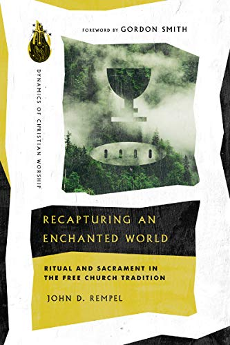 Recapturing an Enchanted World: Ritual and Sacrament in the Free Church Tradition (Dynamics of Christian Worship) (English Edition)